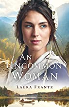 An Uncommon Woman by Laura Frantz (Author)