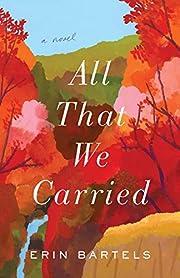 All That We Carried: A Novel de Erin Bartels