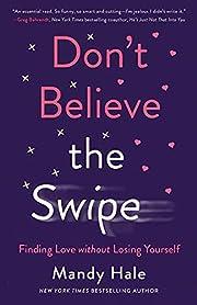 Don't Believe the Swipe: Finding Love…