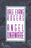 Angel unaware / Dale Evans Rogers ; introduction by W.E. Sangster