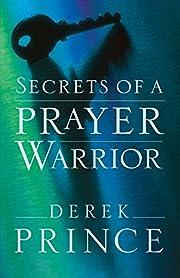 Secrets of a Prayer Warrior por Derek Prince