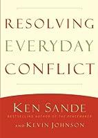 Resolving Everyday Conflict by Sande Ken.