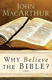 Why Believe the Bible? de John MacArthur