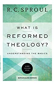 What Is Reformed Theology?: Understanding…