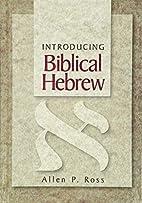 Introducing Biblical Hebrew by Allen P. Ross