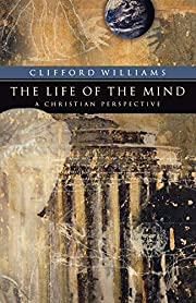 The Life of the Mind: A Christian…