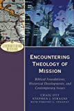 Encountering Theology of Mission: Biblical Foundations, Historical Developments, and Contemporary Issues book cover