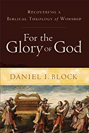 For the glory of God : recovering a biblical…