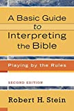 A basic guide to interpreting the Bible : playing by the rules / Robert H. Stein