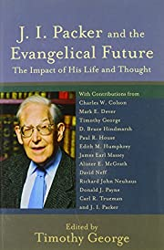 J. I. Packer and the Evangelical Future: The…