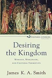 Desiring the Kingdom (Cultural Liturgies)…