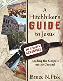 A Hitchhiker's Guide to Jesus: Reading the Gospels on the Ground book cover