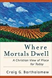 Where Mortals Dwell: A Christian View of Place for Today book cover