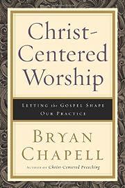 Christ-Centered Worship: Letting the Gospel…