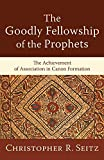 The Goodly Fellowship of the Prophets: The Achievement of Association in Canon Formation book cover