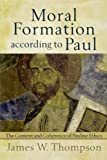 Moral Formation according to Paul: The Context and Coherence of Pauline Ethics book cover