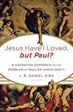 Jesus Have I Loved, but Paul? A Narrative Approach to the Problem of Pauline Christianity book cover