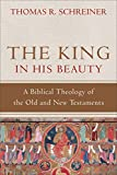 The King in His Beauty: A Biblical Theology of the Old and New Testaments book cover