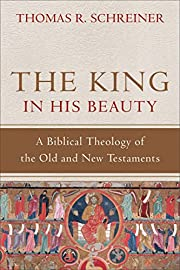The King in His Beauty: A Biblical Theology…