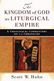 The Kingdom of God as Liturgical Empire: A Theological Commentary on 1–2 Chronicles book cover