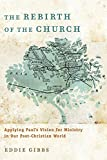 The Rebirth of the Church: Applying Paul's Vision for Ministry in Our Post-Christian World book cover