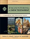 Encountering the New Testament : a historical and theological survey / Walter A. Elwell and Robert W. Yarbrough