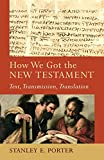How We Got the New Testament: Text, Transmission, Translation book cover