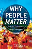 Why People Matter: A Christian Engagement with Rival Views of Human Significance book cover