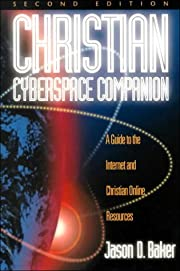 Christian Cyberspace Companion: A Guide to…
