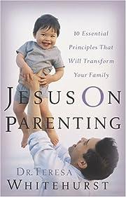 Jesus On Parenting: 10 Essential Principles…