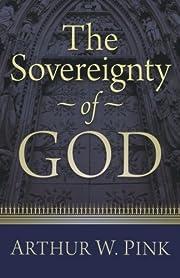 The Sovereignty of God de Arthur W. Pink