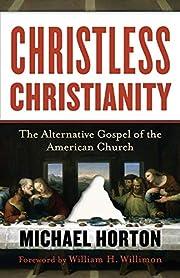 Christless Christianity: The Alternative…
