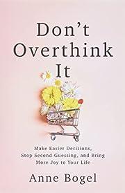 Don't Overthink It: Make Easier Decisions,…