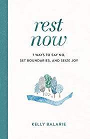 Rest Now: 7 Ways to Say No, Set Boundaries,…