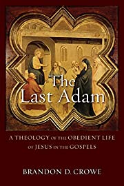 The Last Adam: A Theology of the Obedient…