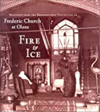 Fire & ice : treasures from the photographic collection of Frederic Church at Olana / essay by Thomas Weston Fels ; introduction by Kevin J. Avery