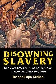 Disowning Slavery: Gradual Emancipation and…
