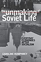 The Unmaking of Soviet Life: Everyday…