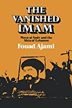 The Vanished Imam: Musa Al Sadr and the Shia…