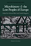 Microhistory and the lost peoples of Europe / edited by Edward Muir and Guido Ruggiero ; translated by Eren Branch
