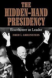 The hidden-hand presidency : Eisenhower as…