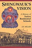 Shingwauk's vision : a history of native residential schools / J.R. Miller