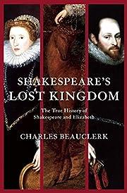 Shakespeare's Lost Kingdom: The True History…