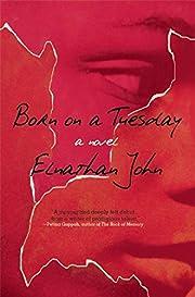 Born on a Tuesday: A Novel av Elnathan John