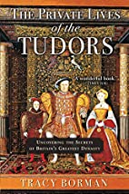 The Private Lives of the Tudors: Uncovering…