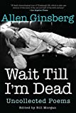 Wait till i'm dead : Uncollected poems