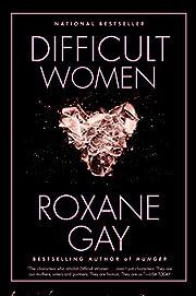 Difficult Women de Roxane Gay