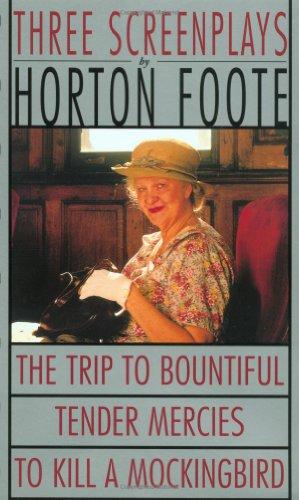 Three Screenplays: To Kill a Mockingbird - Tender Mercies -The Trip to Bountiful