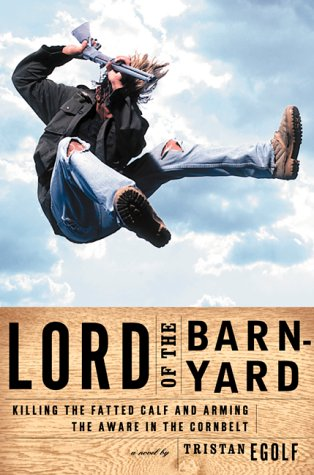 Lord of the Barnyard: Killing the Fatted Calf and Arming the Aware in the Cornbelt, Egolf, Tristan