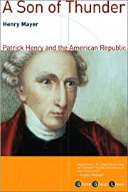 A Son of Thunder: Patrick Henry and the…